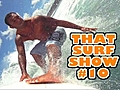 That Surf Show 10 | BahVideo.com