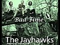 The Jayhawks - Bad Time | BahVideo.com